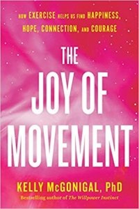This essay is adapted from The Joy of Movement: How Exercise Helps Us Find Happiness, Hope, Connection, and Courage, by Kelly McGonigal, Ph.D.