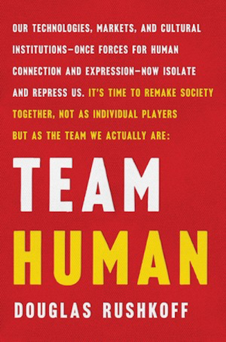 "From ""Team Human"" by Douglas Rushkoff. Copyright © 2019 by Douglas Rushkoff. Used with permission of the publisher, W.W. Norton & Company, Inc. All rights reserved."