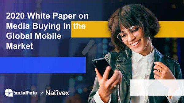 SocialPeta và Nativex cùng phát hành Sách trắng 2020 về quảng cáo trên Thị trường Di động Toàn cầu